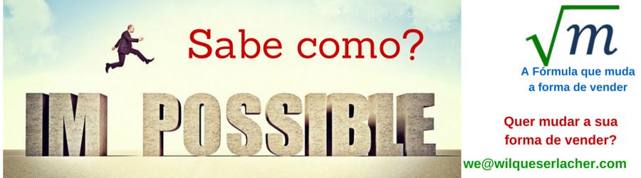 Como transformar o impossível em possível?