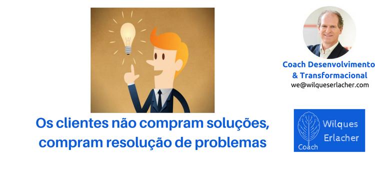 Os clientes não compram soluções, compram resolução de problemas